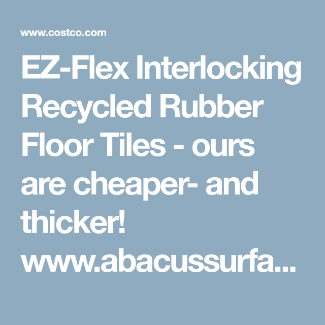 EZ-Flex Interlocking Recycled Rubber Floor Tiles - ours are cheaper ...