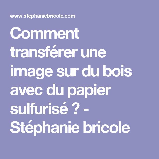 comment transf rer une image sur du bois avec du papier sulfuris stephanie bricole papier. Black Bedroom Furniture Sets. Home Design Ideas