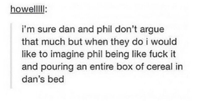 Yeah lol I could imagine this!!! And Dan's reaction: PHIL WTF DID YOU DO  THAT FOR!!! | Dan, phil, Dan howell, Phil lester