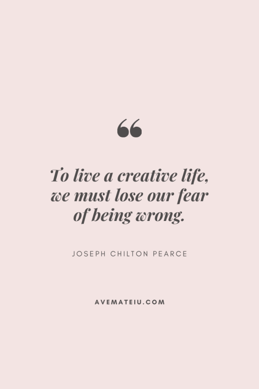 To live a creative life, we must lose our fear of being wrong. - Joseph Chilton Pearce Motivational