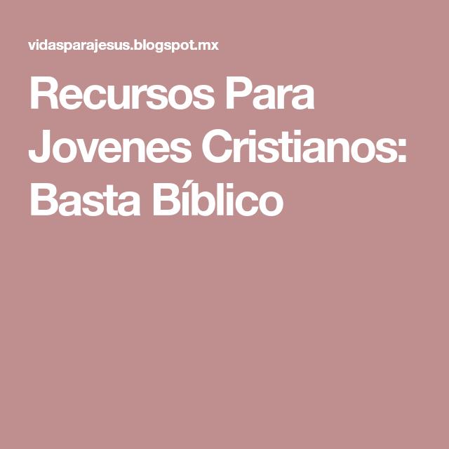 Recursos Para Jovenes Cristianos Basta Biblico Proyectos Que
