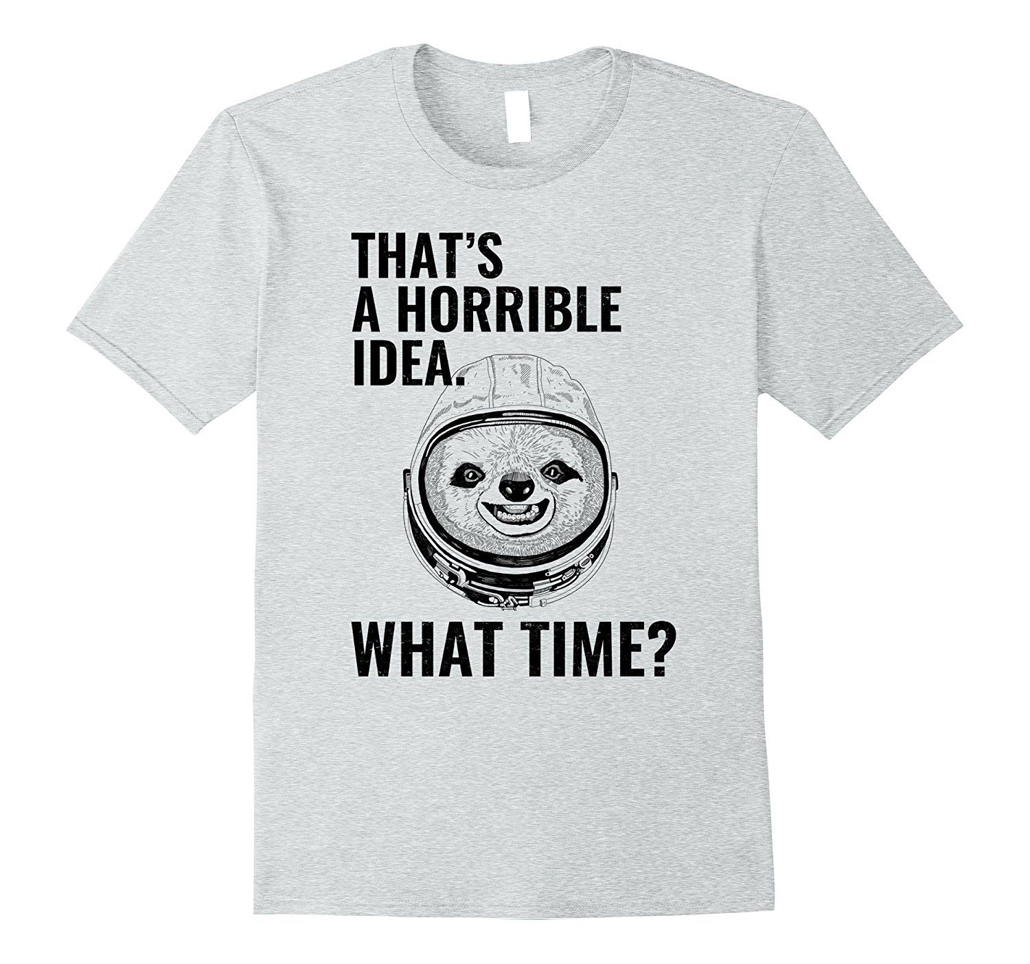 e598277d3 Amazon.com: That's a Horrible Idea What Time Funny Space Sloth T shirt:  Clothing