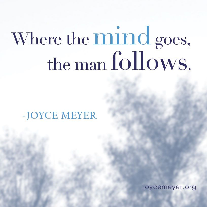 Where The Mind Goes The Man Follows Take Every Thought Captive
