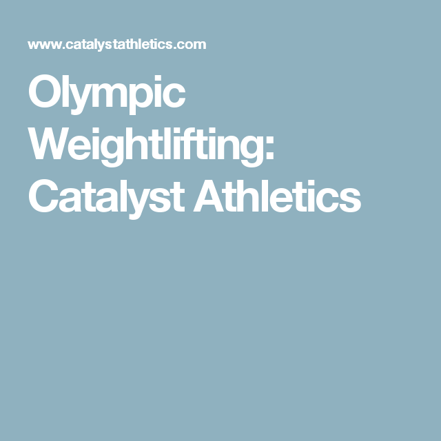 Olympic Weightlifting: Catalyst Athletics