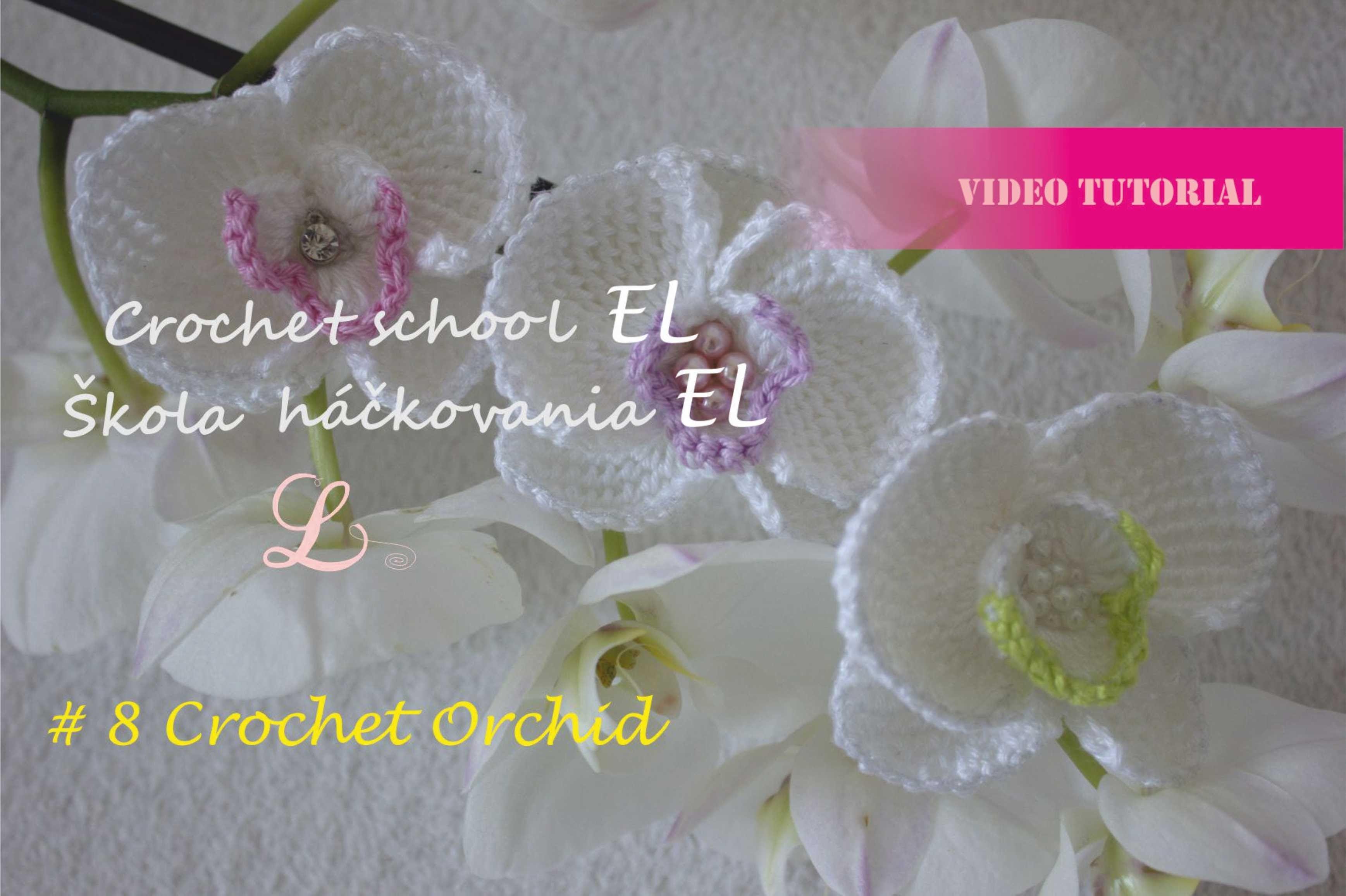 Crochet school EL, #8 Crochet Orchid   Lilien und Häkeln