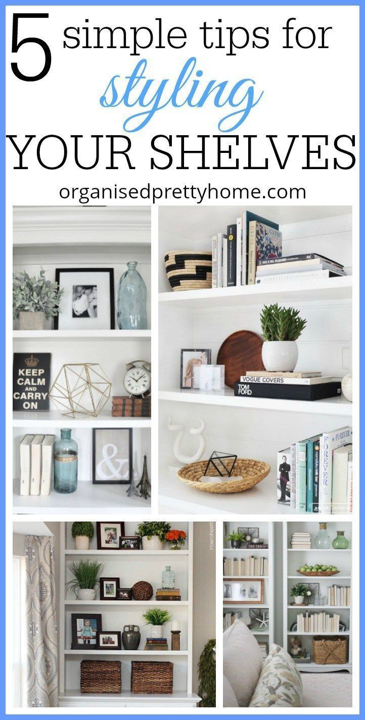 5 Simple Tips For Decorating Shelves Organised Pretty