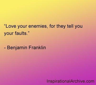 Love Your Enemies Quotes Quotesgram Benjamin Franklin Quotes Love Quote Memes Ben Franklin Quotes