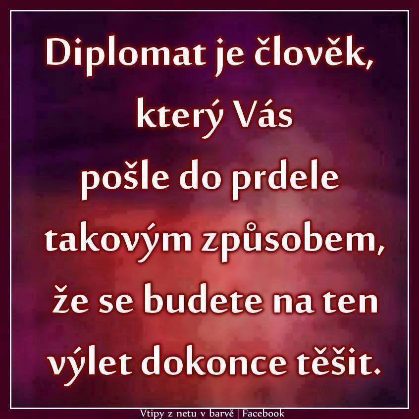 Diplomat je člověk, který Vás pošle do prdele takovým způsobem, že se budete na…