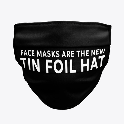 Face Masks Are The New Tin Foil Hat Mask Products Teespring Tin Foil Hat Funny Tshirts Face Mask