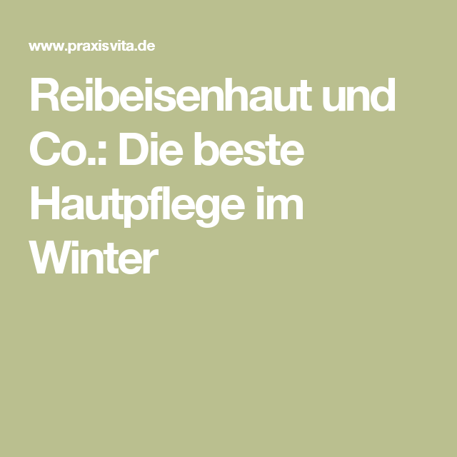 Bei Reibeisenhaut und Co.: Die beste Hautpflege im Winter ...