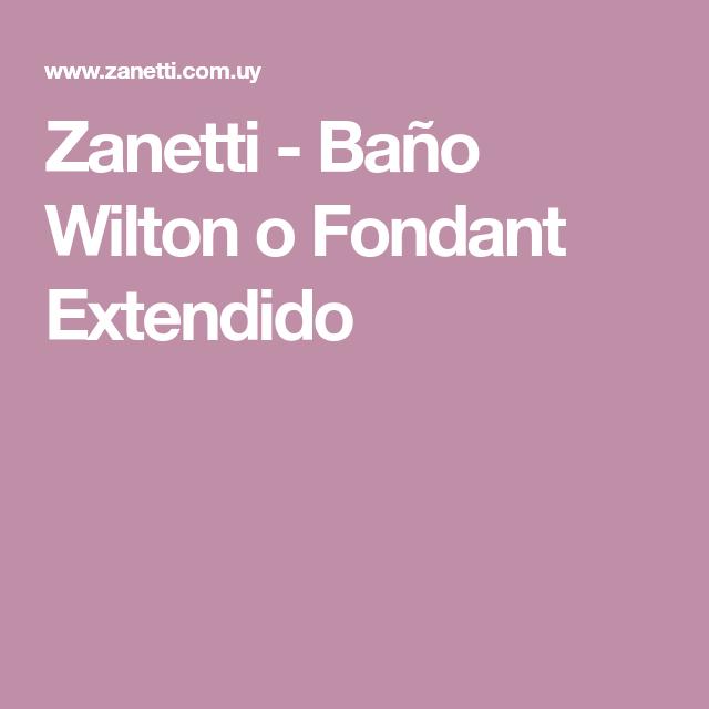 Zanetti Bano Wilton O Fondant Extendido Banos Reposteria Recetas