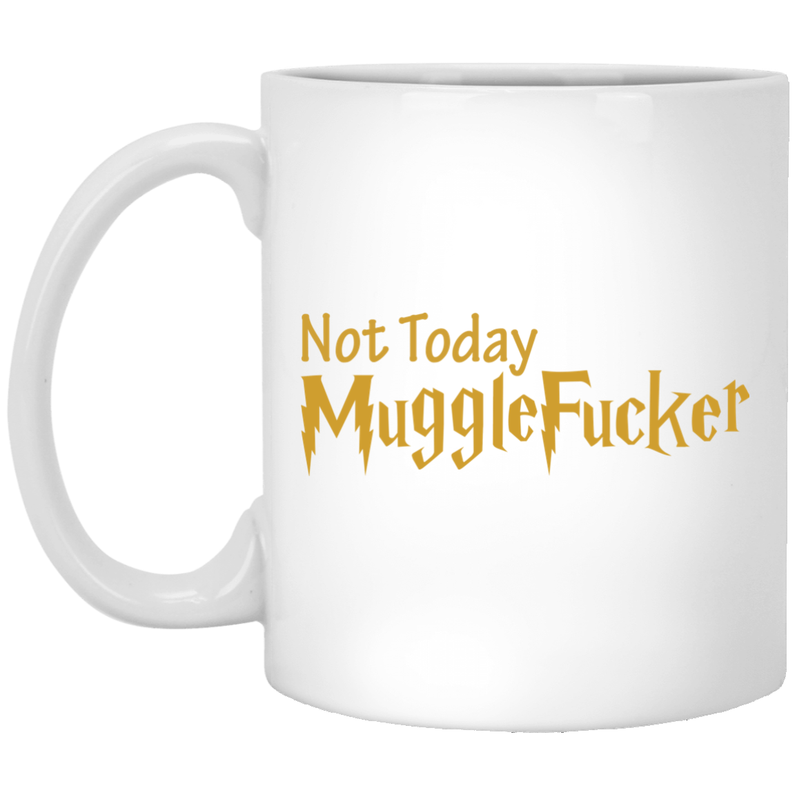 ad1fe8d135a Funny mug for Harry Potter fans: Not Today Mugglefucker, available in 11  and 15 oz mug from $12.99. Get yours now!
