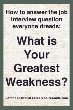 How to answer the interview question, What is your greatest weakness