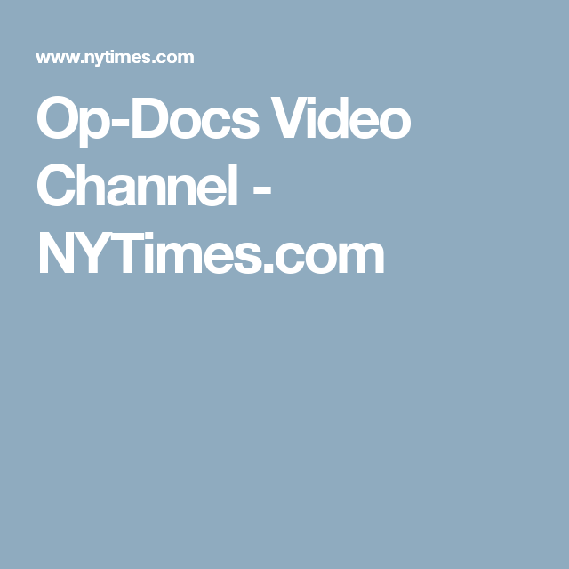 Op-Docs Video Channel - NYTimes.com