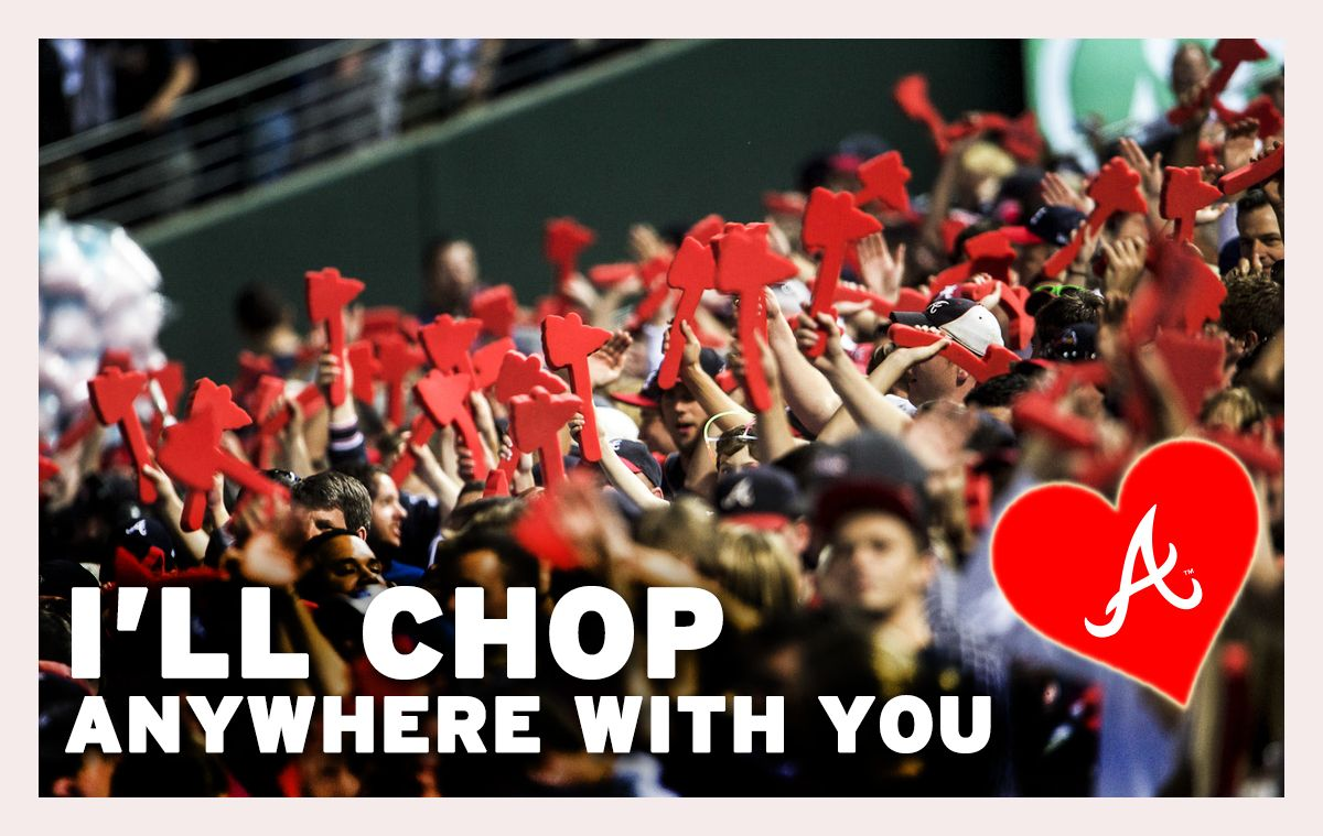 A Special Valentine For Your Special Braves Fan Who Do You Chop With Braves Baseball Braves Atlanta Braves Baseball