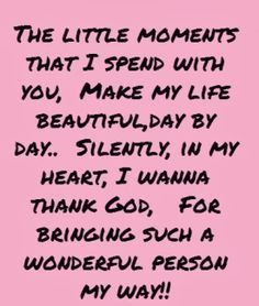 The Little Moment I Spend With You Make My Life Beautiful Day By