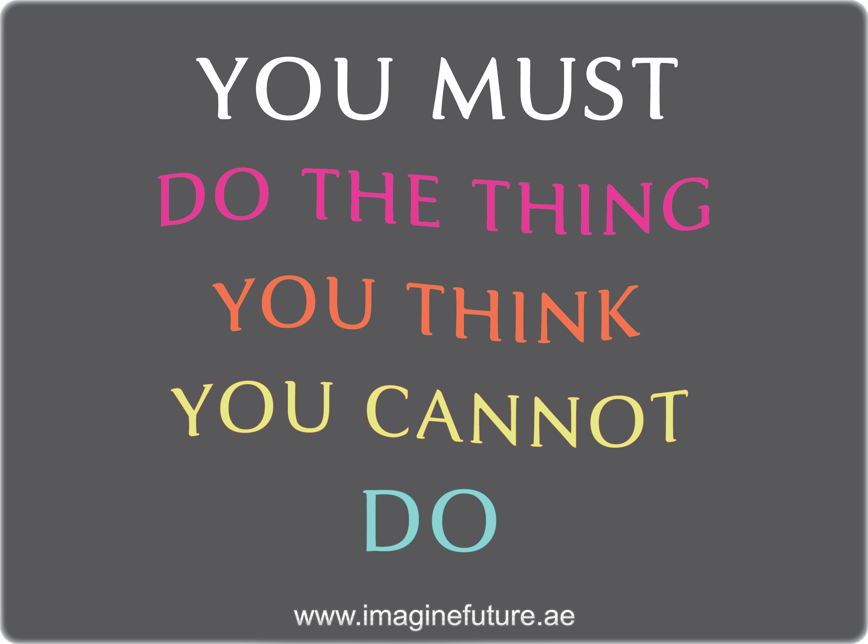 Google Inspirational Quotes You Must Do The Things You Think You Cannot Do