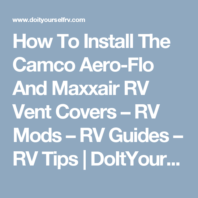 How To Install The Camco Aero Flo And Maxxair Vent Covers Vent Covers Camco Installation