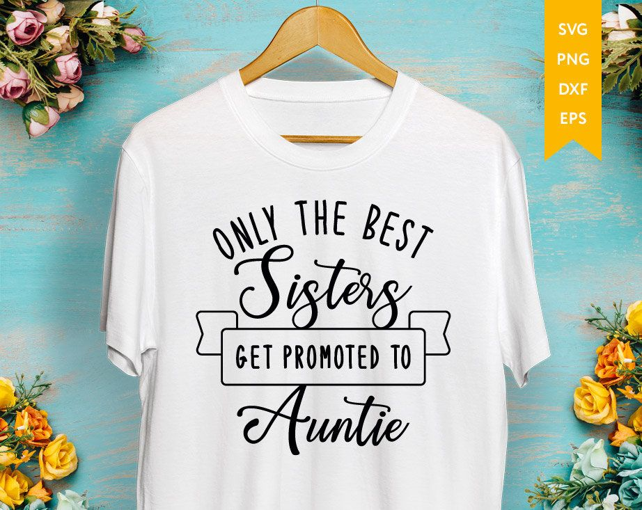 Download Only The Best Sisters Get Promoted To Auntie svg, Auntie ...