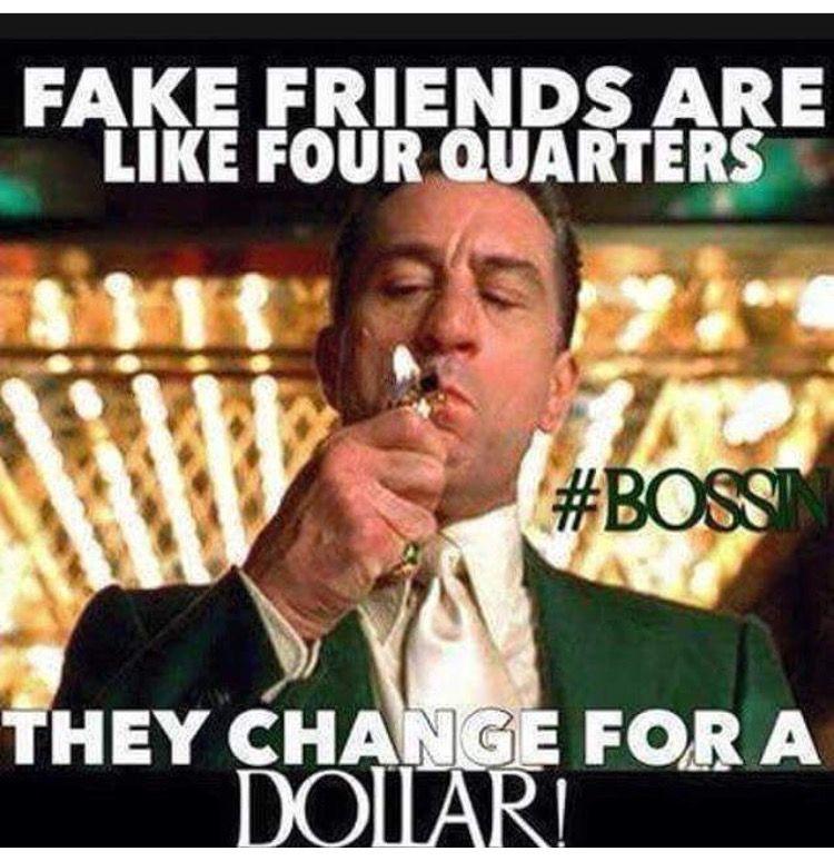 Fake Friends Bosslife Hustle Orbeg Breadman Fake Friends Movie Quotes Fake Friends Meme