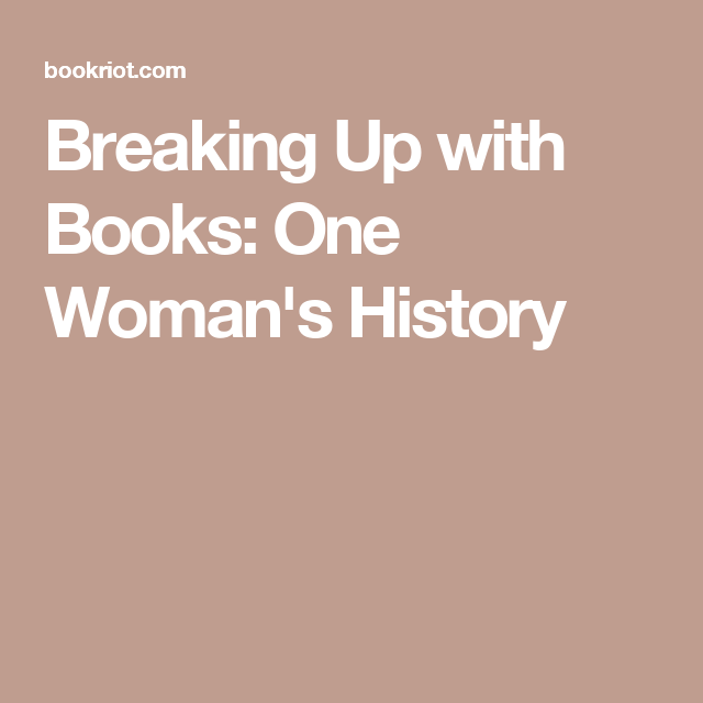 Breaking Up with Books: One Woman's History