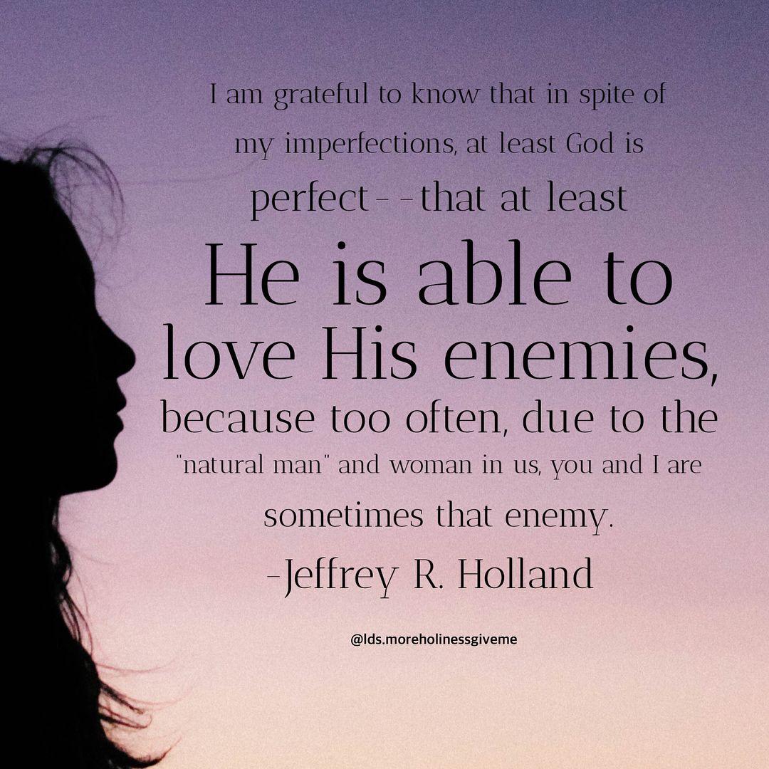 Ldsquotes Elderholland Loveyourenemies Lighttheworld Spiritual Quotes Lds Quotes Faith In Love