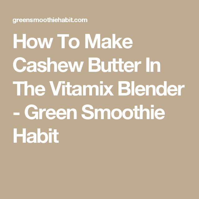 How To Make Cashew Butter In The Vitamix Blender - Green Smoothie Habit