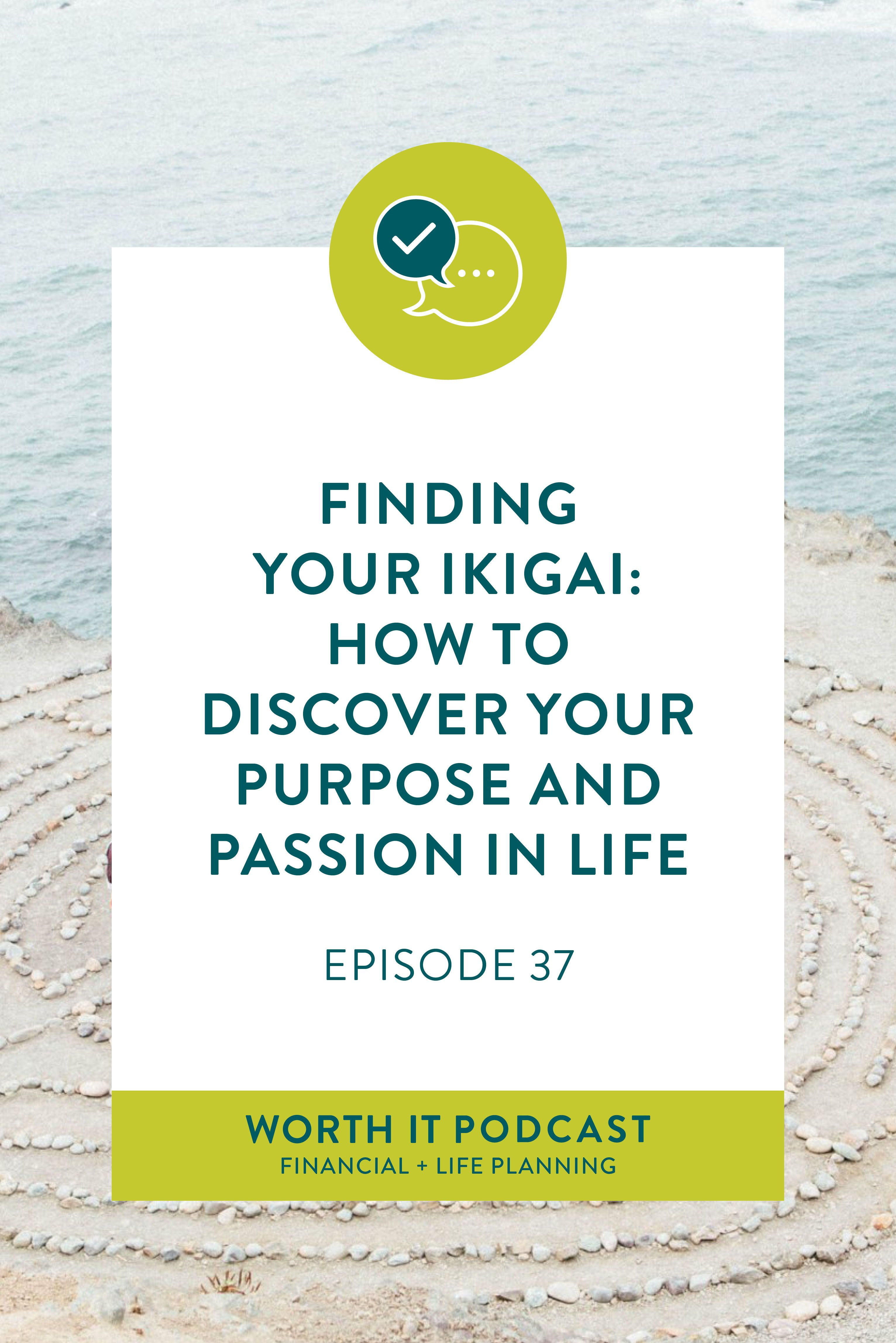 Finding Your Ikigai How To Discover Your Purpose Passion In Life Episode 37 Worth It Podcast Ikigai Me Motivational Quotes Finding Yourself Life Plan