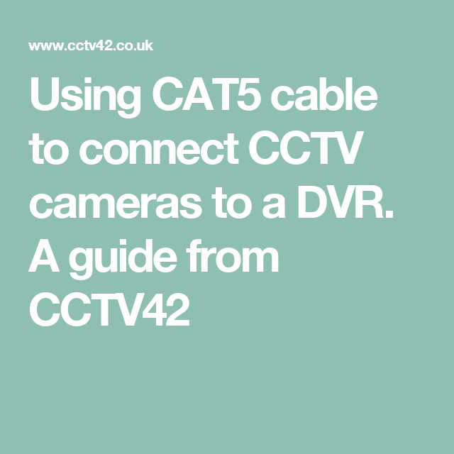 Using CAT5 cable to connect CCTV cameras to a DVR. A guide from ...