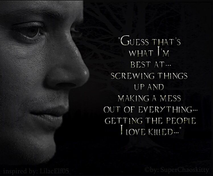 Not a good night  Here's a sad Dean Winchester quote, that kind of