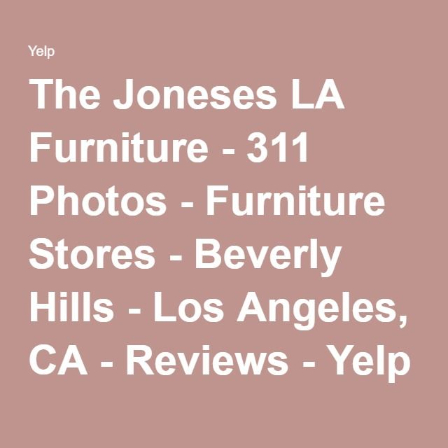 The Joneses LA Furniture   311 Photos   Furniture Stores   Beverly Hills    Los Angeles