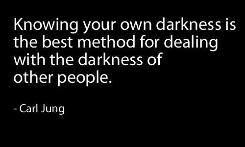 knowing your own darkness...