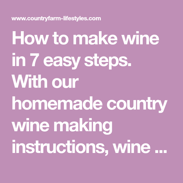How To Make Wine In 7 Easy Steps With Our Homemade Country Wine