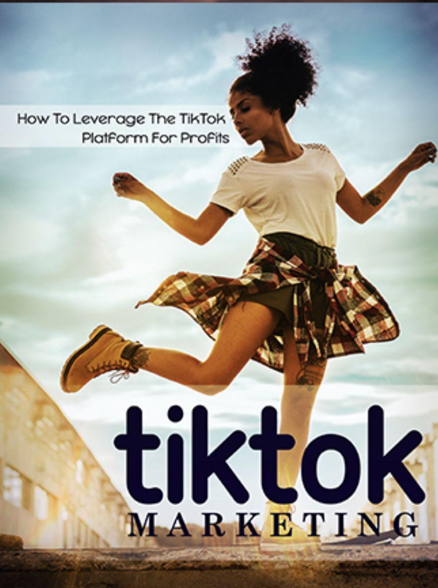 Tiktok Marketing How To Leverage The Tiktok Platform For Profits Marketing Marketing Training Make Money Fast