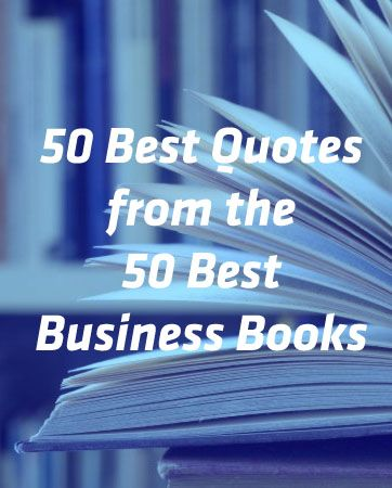 The 50 Best Quotes From The 50 Best Business Books Lessons For