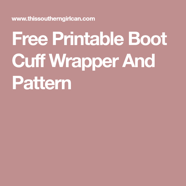Free Printable Boot Cuff Wrapper And Pattern Free