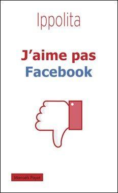 J'aime pas Facebook !...