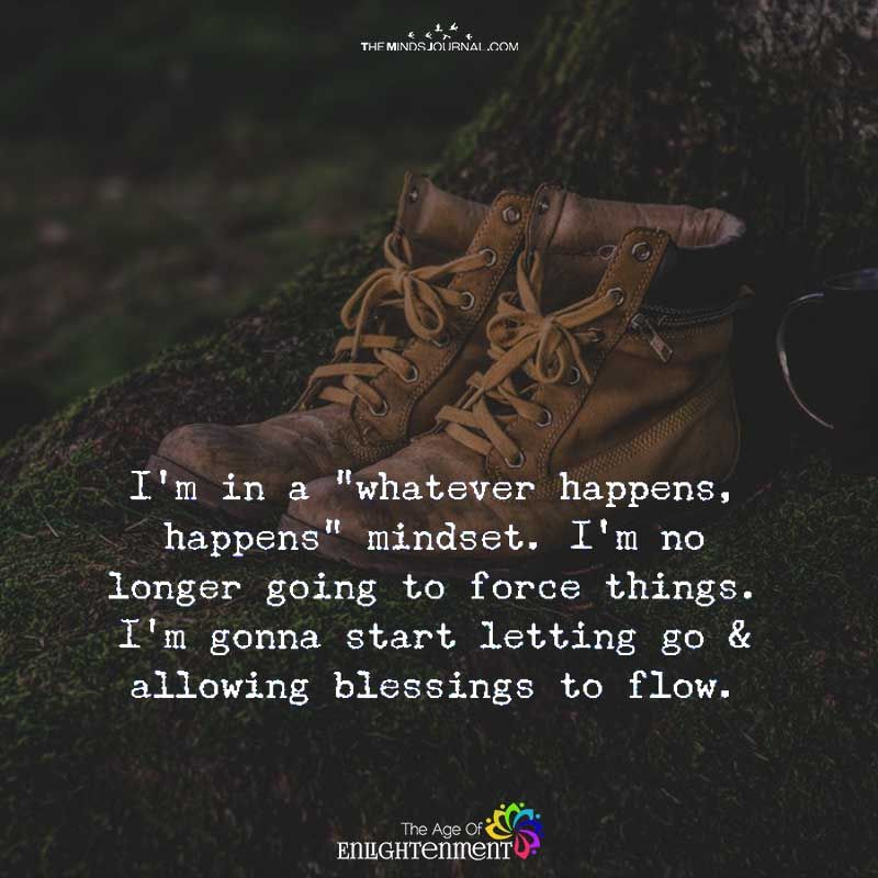 Im In A Whatever Happens Happens Mindset Quotes Of Life Shit