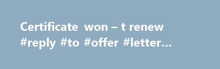 Certificate won u2013 t renew #reply #to #offer #letter #sample http - offer letter sample