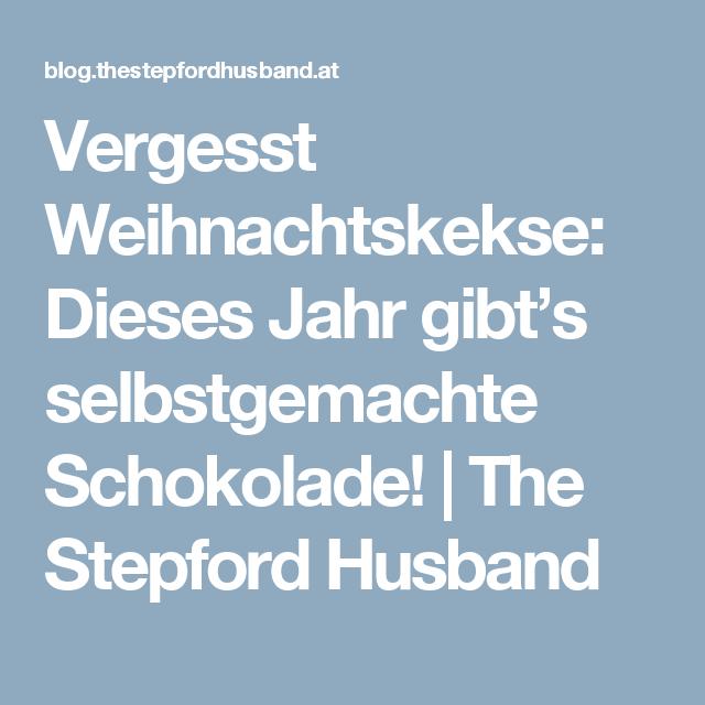 Vergesst Weihnachtskekse: Dieses Jahr gibt's selbstgemachte Schokolade!   The Stepford Husband