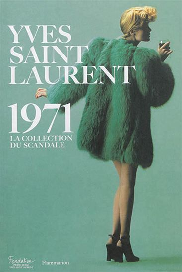 Yves Saint Laurent 71 La Collection Du Scandale