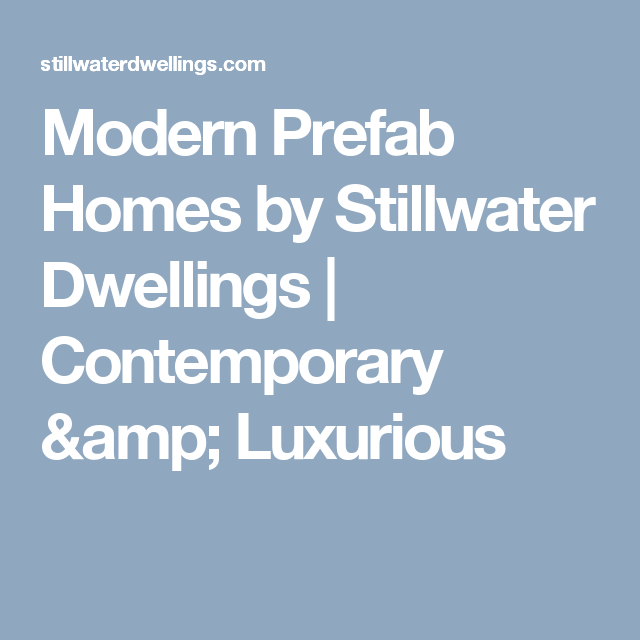 Modern Prefab Homes by Stillwater Dwellings | Contemporary & Luxurious