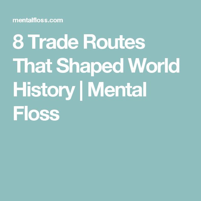 8 Trade Routes That Shaped World History   Mental Floss