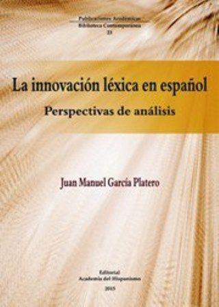 La innovación léxica en español : perspectivas de análisis / Juan Manuel García Platero - Vigo : Academia del Hispanismo, 2015