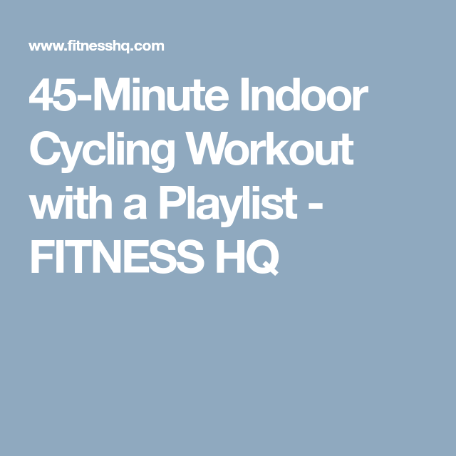 45-Minute Indoor Cycling Workout With A Playlist