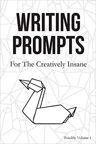 Writing Prompts: For the Creatively Insane: Writing
