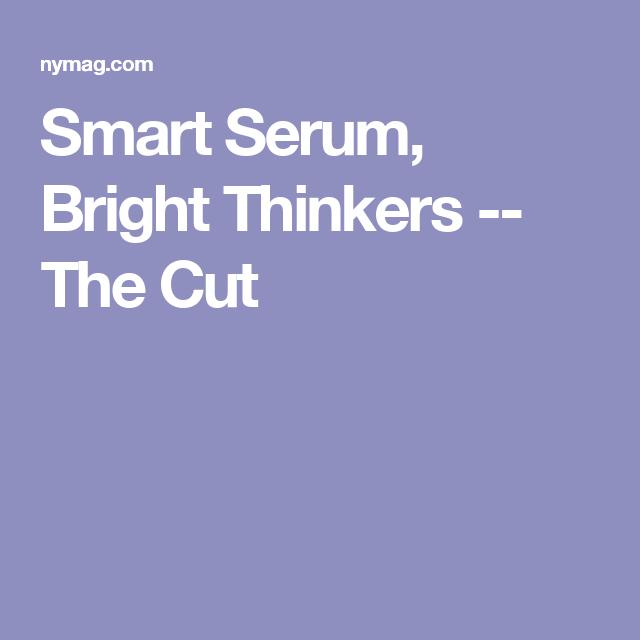 Smart Serum, Bright Thinkers -- The Cut