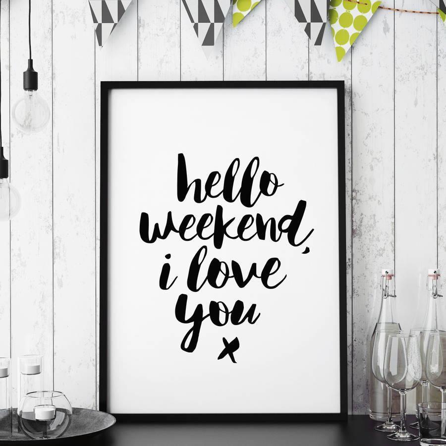 Hello weekend, I love you http://www.amazon.com/dp/B016LFGKY2  motivationmonday print inspirational black white poster motivational quote inspiring gratitude word art bedroom beauty happiness success motivate inspire