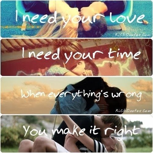I Need Your Love I Need Your Time When Everything S Wrong You Make It Right I Need You Love I Need You Cute Relationships