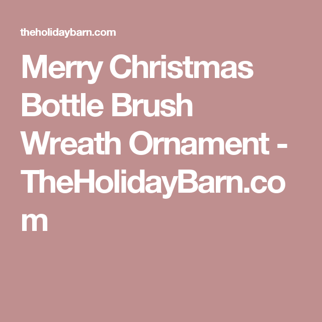Merry Christmas Bottle Brush Wreath Ornament - TheHolidayBarn.com